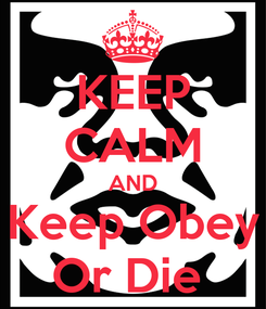 Poster: KEEP CALM AND Keep Obey Or Die