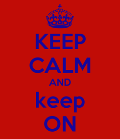 Poster: KEEP CALM AND keep ON