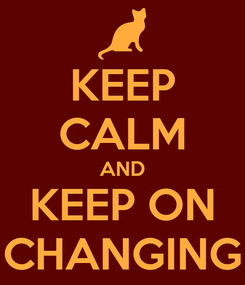 Poster: KEEP CALM AND KEEP ON CHANGING