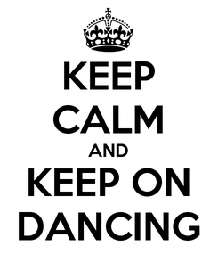 Poster: KEEP CALM AND KEEP ON DANCING