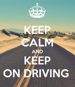 Poster: KEEP CALM AND KEEP ON DRIVING