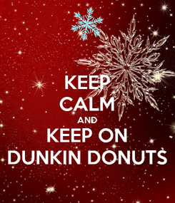 Poster: KEEP CALM AND KEEP ON DUNKIN DONUTS