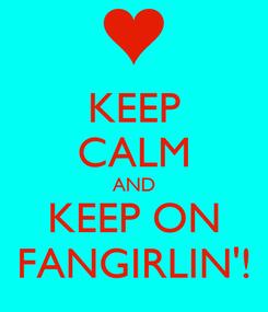 Poster: KEEP CALM AND KEEP ON FANGIRLIN'!