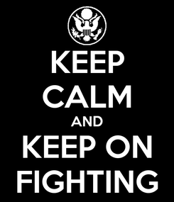 Poster: KEEP CALM AND KEEP ON FIGHTING