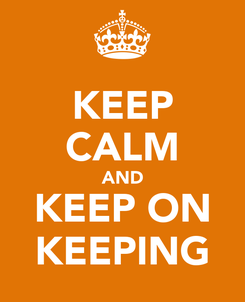 Poster: KEEP CALM AND KEEP ON KEEPING