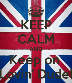 Poster: KEEP CALM AND Keep on  Lovin' Dudel
