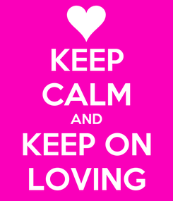 Poster: KEEP CALM AND KEEP ON LOVING