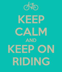 Poster: KEEP CALM AND KEEP ON RIDING