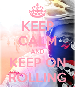Poster: KEEP CALM AND KEEP ON ROLLING