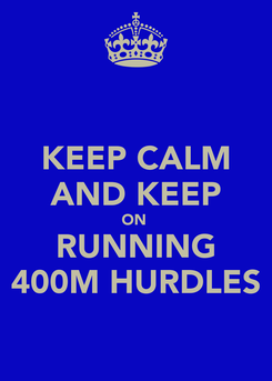 Poster: KEEP CALM AND KEEP ON  RUNNING  400M HURDLES