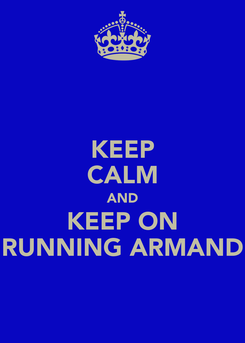 Poster: KEEP CALM AND KEEP ON RUNNING ARMAND