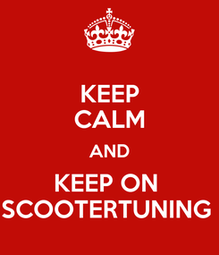 Poster: KEEP CALM AND KEEP ON  SCOOTERTUNING