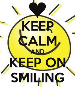 Poster: KEEP CALM AND KEEP ON SMILING