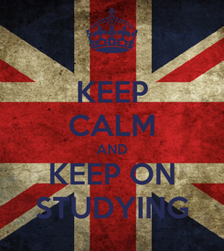 Poster: KEEP CALM AND KEEP ON STUDYING