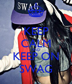 Poster: KEEP CALM AND KEEP ON SWAG