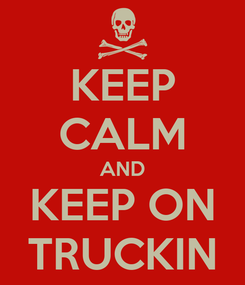Poster: KEEP CALM AND KEEP ON TRUCKIN