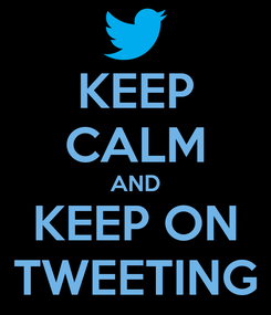 Poster: KEEP CALM AND KEEP ON TWEETING