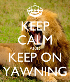 Poster: KEEP CALM AND KEEP ON YAWNING