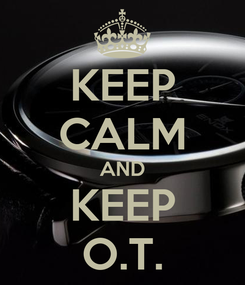 Poster: KEEP CALM AND KEEP O.T.