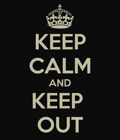 Poster: KEEP CALM AND KEEP  OUT