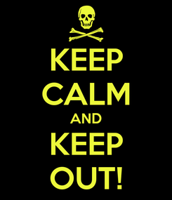 Poster: KEEP CALM AND KEEP OUT!
