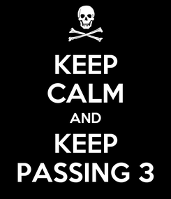 Poster: KEEP CALM AND KEEP PASSING 3