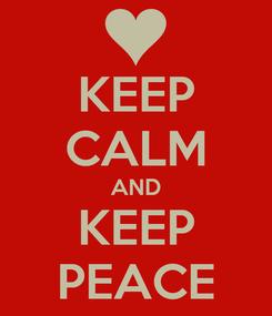 Poster: KEEP CALM AND KEEP PEACE