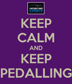Poster: KEEP CALM AND KEEP PEDALLING