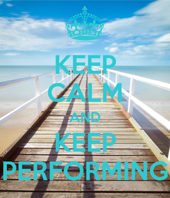 Poster: KEEP CALM AND KEEP PERFORMING