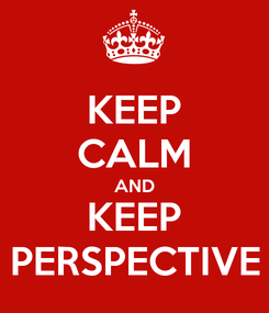 Poster: KEEP CALM AND KEEP PERSPECTIVE