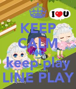 Poster: KEEP CALM AND keep play LINE PLAY