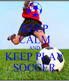 Poster: KEEP CALM AND KEEP PLAY SOCCER