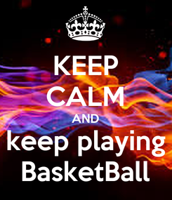 Poster: KEEP CALM AND keep playing BasketBall