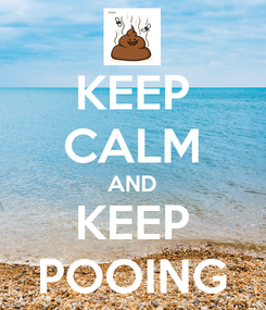Poster: KEEP CALM AND KEEP POOING