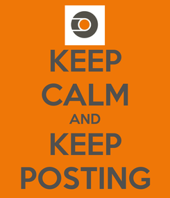 Poster: KEEP CALM AND KEEP POSTING