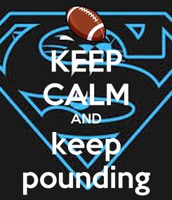 Poster: KEEP CALM AND keep pounding