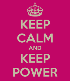 Poster: KEEP CALM AND KEEP POWER