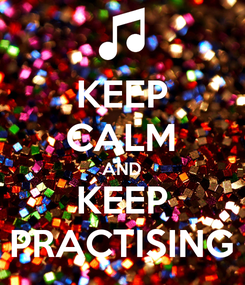 Poster: KEEP CALM AND KEEP PRACTISING