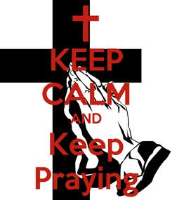 Poster: KEEP CALM AND Keep Praying
