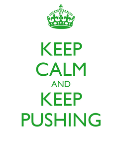 Poster: KEEP CALM AND KEEP PUSHING