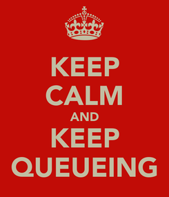 Poster: KEEP CALM AND KEEP QUEUEING