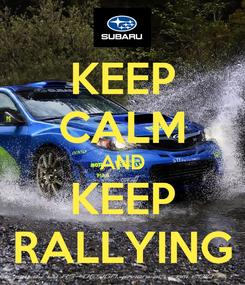Poster: KEEP CALM AND KEEP RALLYING