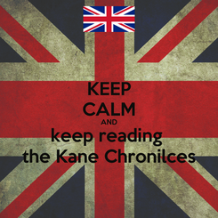 Poster: KEEP CALM AND keep reading  the Kane Chronilces