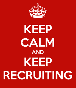 Poster: KEEP CALM AND KEEP RECRUITING