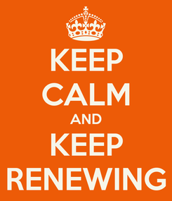 Poster: KEEP CALM AND KEEP RENEWING