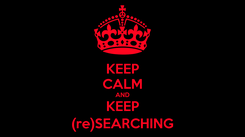 Poster: KEEP CALM AND KEEP (re)SEARCHING