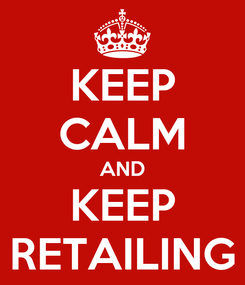 Poster: KEEP CALM AND KEEP RETAILING