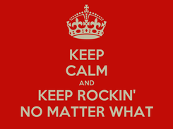 Poster: KEEP CALM AND KEEP ROCKIN' NO MATTER WHAT