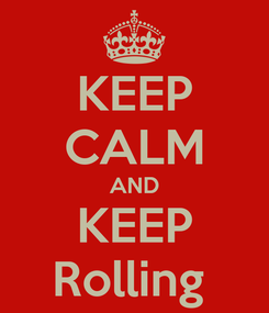 Poster: KEEP CALM AND KEEP Rolling
