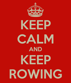 Poster: KEEP CALM AND KEEP ROWING